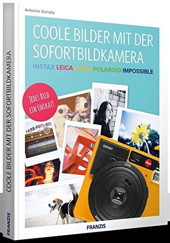 FRANZIS Coole Bilder mit der Sofortbildkamera | Instax, Leica, Lomo, Polaroid, Impossible | Jedes Bild ein Unikat!