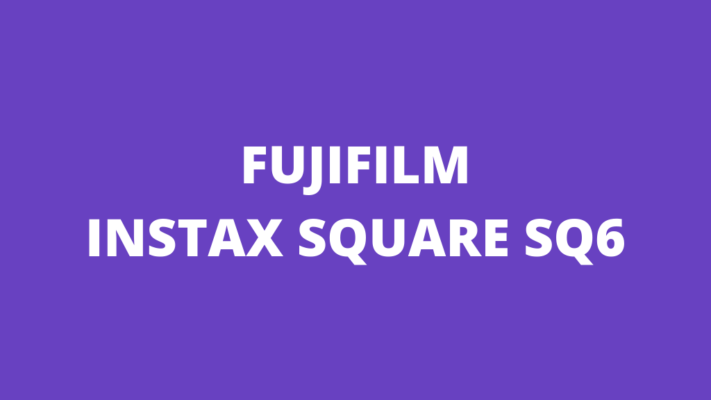 Instax Square SQ6
